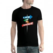 Life is a Choice Sign Mens T-shirt XS-5XL