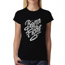 Born to Fight Fighter Womens T-shirt XS-3XL